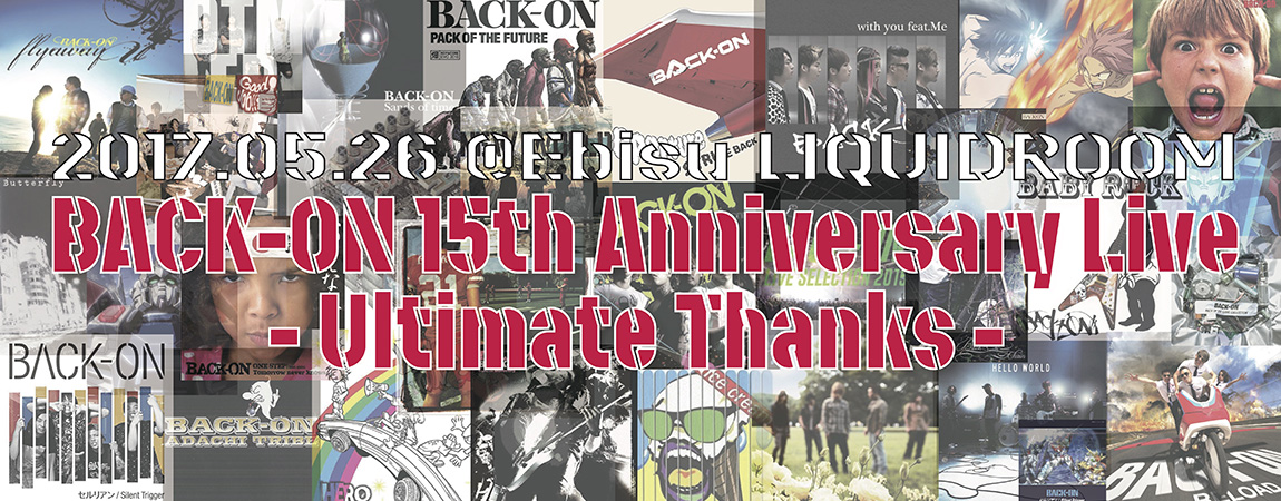 2017.05.26 @Ebisu LIQUIDROOM / BACK-ON 15th Anniversary Live - Ultimate Thanks -